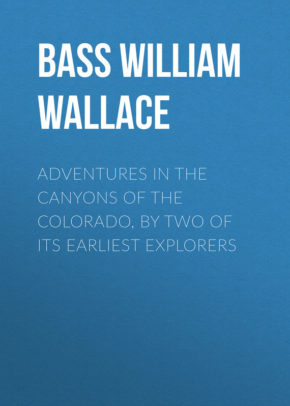 Bass William Wallace Adventures in the Canyons of the Colorado, by Two of Its Earliest Explorers little explorers phonics b teddy in bed