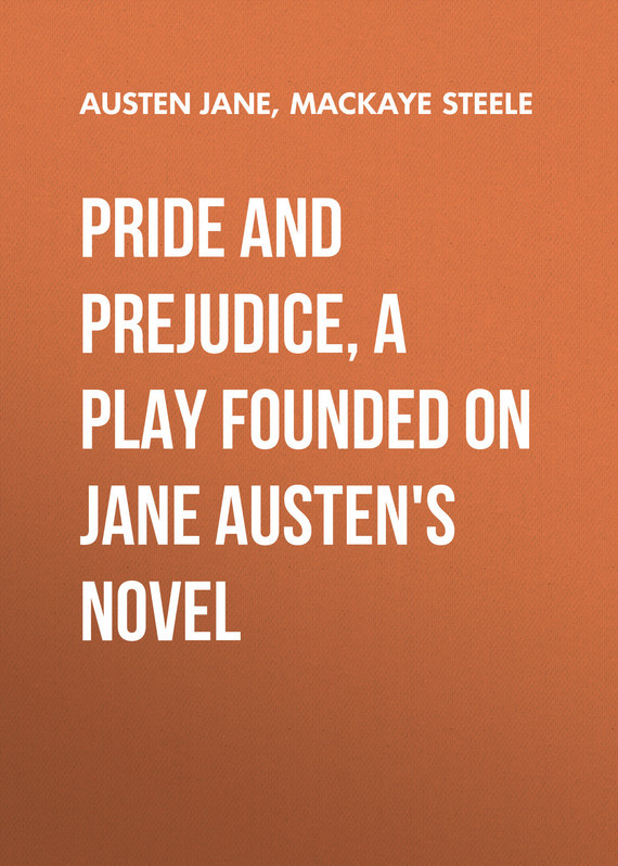 Pride and Prejudice, a play founded on Jane Austen's novel