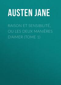 Jane, Austen  - Raison et sensibilit?, ou les deux mani?res d'aimer (Tome 1)
