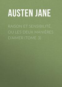Jane, Austen  - Raison et sensibilit?, ou les deux mani?res d'aimer (Tome 3)