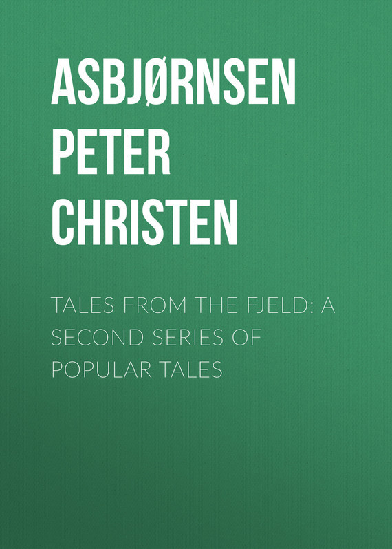 Asbjørnsen Peter Christen Tales from the Fjeld: A Second Series of Popular Tales