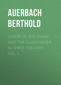 Berthold, Auerbach  - Joseph in the Snow, and The Clockmaker. In Three Volumes. Vol. I.