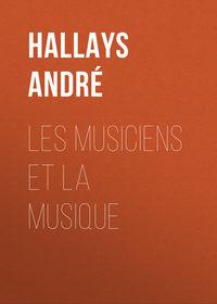 Andr?, Hallays  - Les musiciens et la musique