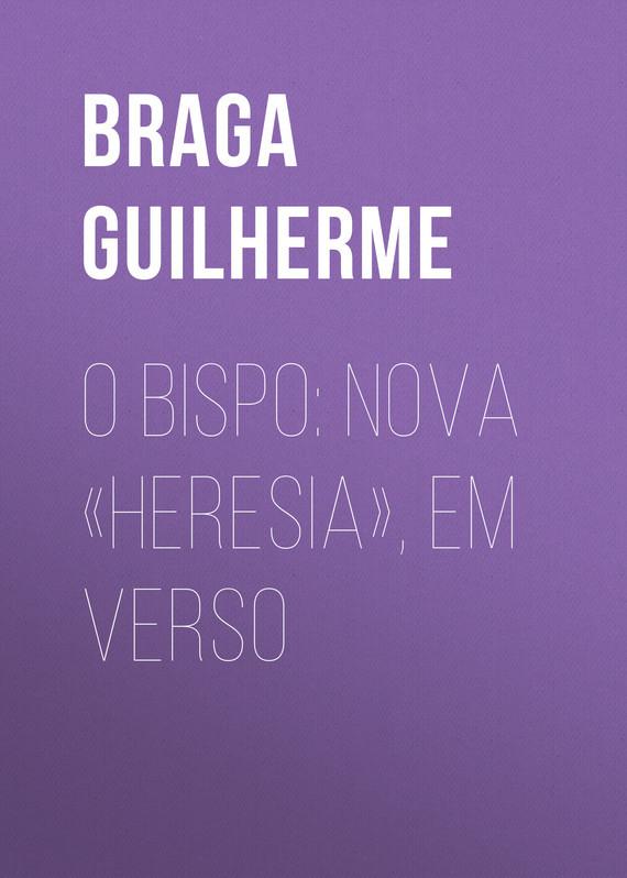 Braga Guilherme. O Bispo: Nova «Heresia», em verso