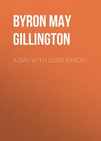 Gillington, Byron May Clarissa  - A Day with Lord Byron