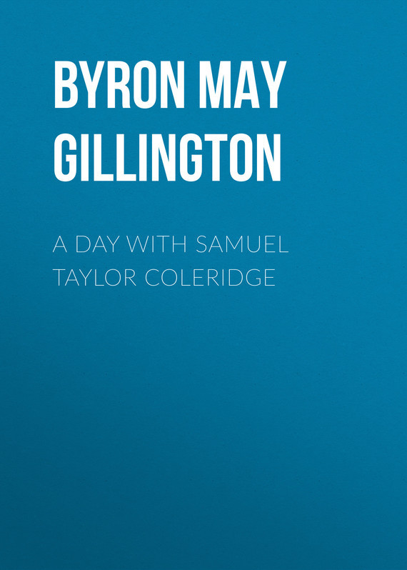 Byron May Clarissa Gillington A Day with Samuel Taylor Coleridge byron may clarissa gillington robin s rambles