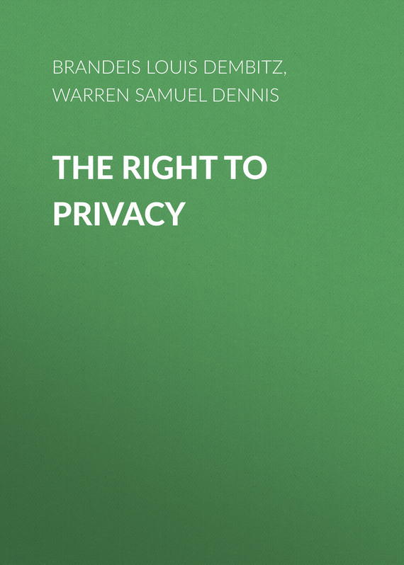 Warren Samuel Dennis The Right to Privacy