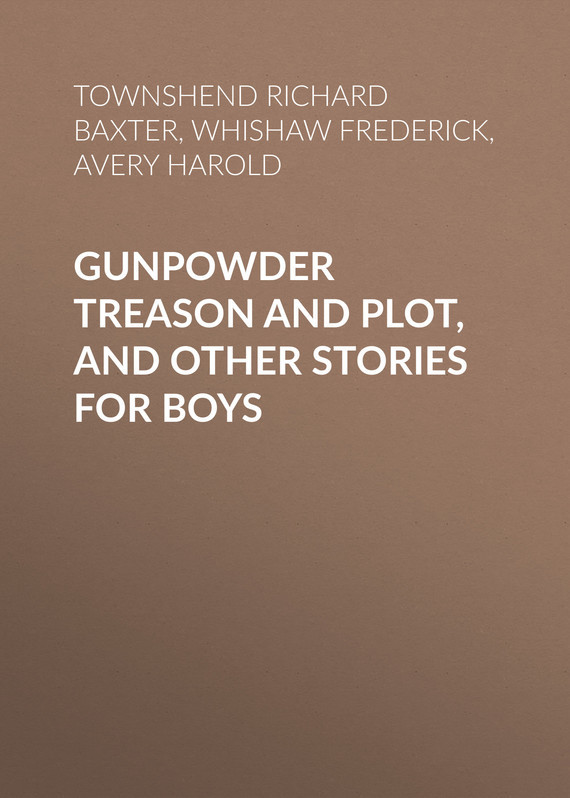 Whishaw Frederick Gunpowder Treason and Plot, and Other Stories for Boys sarah walker ghosts international troll and other stories