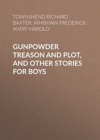 Frederick, Whishaw  - Gunpowder Treason and Plot, and Other Stories for Boys