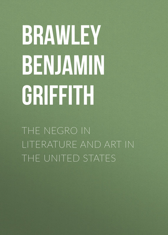 Brawley Benjamin Griffith The Negro in Literature and Art in the United States