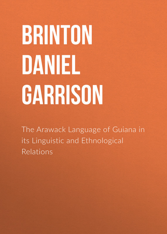 Brinton Daniel Garrison The Arawack Language of Guiana in its Linguistic and Ethnological Relations