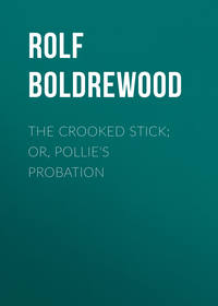 Boldrewood, Rolf  - The Crooked Stick; Or, Pollie's Probation