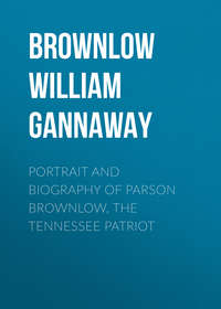 Gannaway, Brownlow William  - Portrait and Biography of Parson Brownlow, The Tennessee Patriot