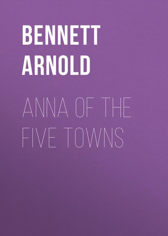 Bennett Arnold Anna of the Five Towns big towns