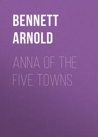 Arnold, Bennett  - Anna of the Five Towns