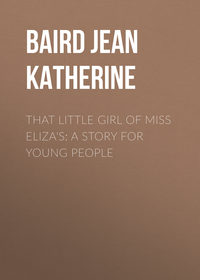 Katherine, Baird Jean  - That Little Girl of Miss Eliza's: A Story for Young People