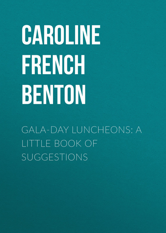 Caroline French Benton Gala-Day Luncheons: A Little Book of Suggestions