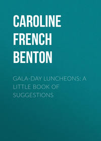Benton, Caroline French  - Gala-Day Luncheons: A Little Book of Suggestions