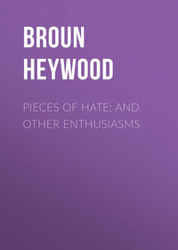 Heywood, Broun  - Pieces of Hate; And Other Enthusiasms