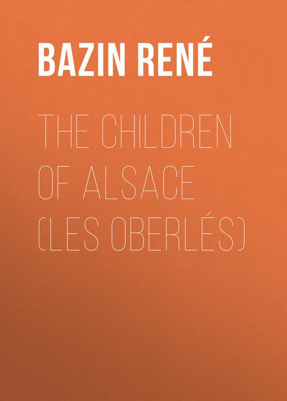 Bazin René The Children of Alsace Les Oberlés