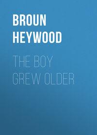 Heywood, Broun  - The Boy Grew Older