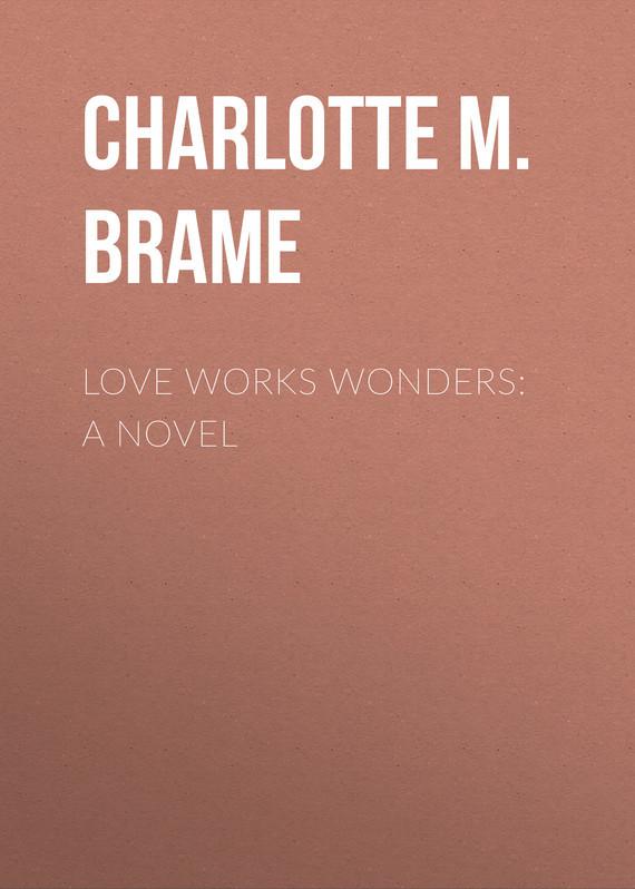 Charlotte M. Brame Love Works Wonders: A Novel pessl m night film a novel