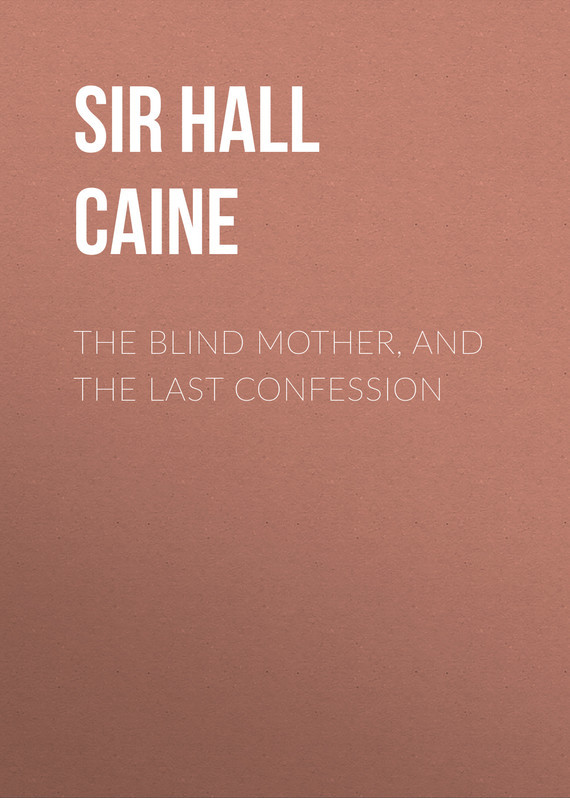 Sir Hall Caine The Blind Mother, and The Last Confession gorky maxim the mother