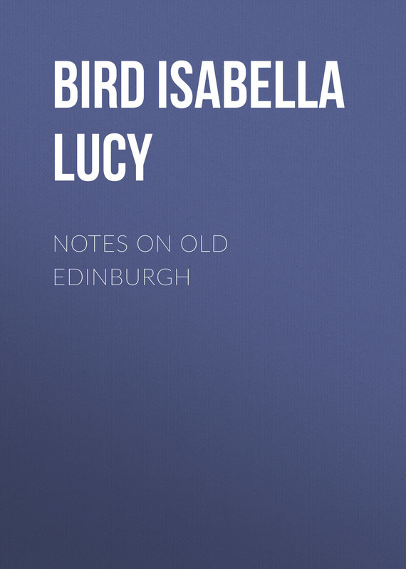 Bird Isabella Lucy Notes on Old Edinburgh bird isabella lucy journeys in persia and kurdistan volume 2 of 2
