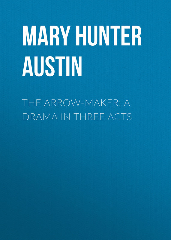 The Arrow-Maker: A Drama in Three Acts