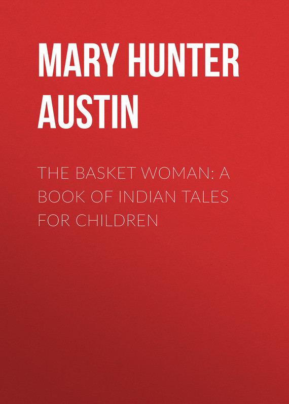 Mary Hunter Austin The Basket Woman: A Book of Indian Tales for Children wodehouse p g tales of st austin s