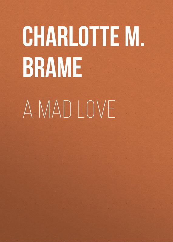 Фото - Charlotte M. Brame A Mad Love standard usb 3 0 a male am to usb 3 0 a female af usb3 0 extension cable 0 3 m 0 6 m 1 m 1 5 m 1 8m 3m 1ft 2ft 3ft 5ft 6ft 10ft