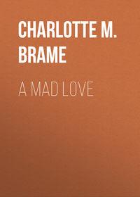 Brame, Charlotte M.  - A Mad Love