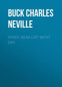 Neville, Buck Charles  - When 'Bear Cat' Went Dry