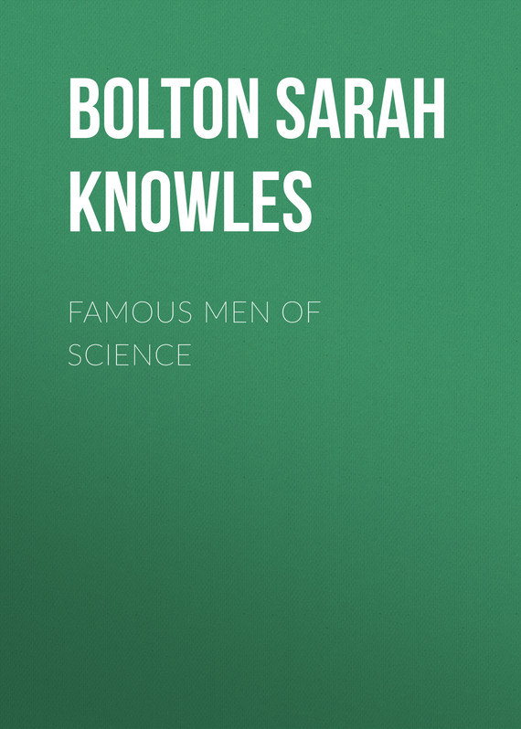 Bolton Sarah Knowles Famous Men of Science