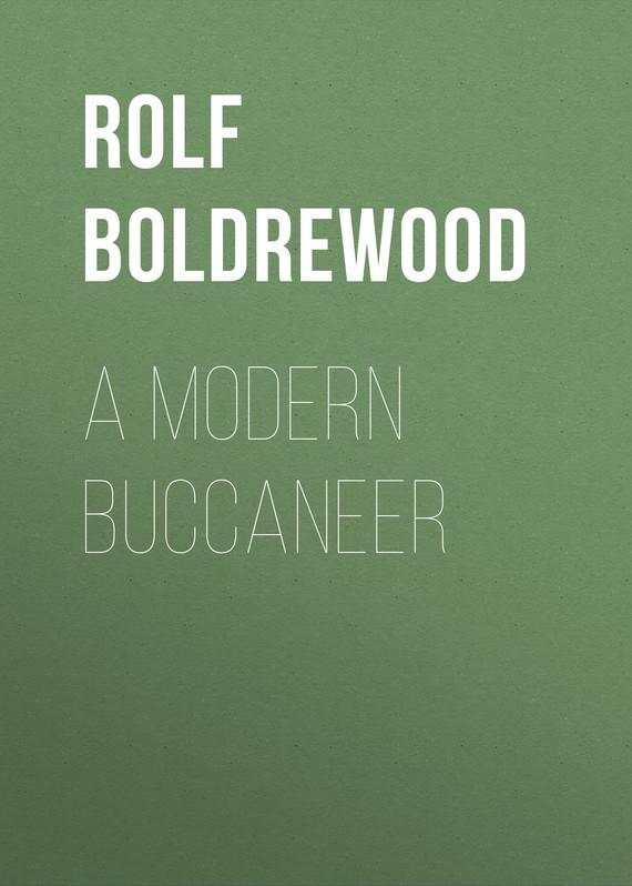 Rolf Boldrewood A Modern Buccaneer buccaneer