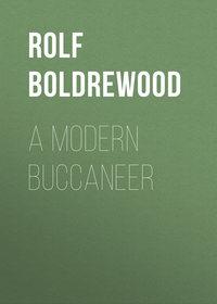 Boldrewood, Rolf  - A Modern Buccaneer