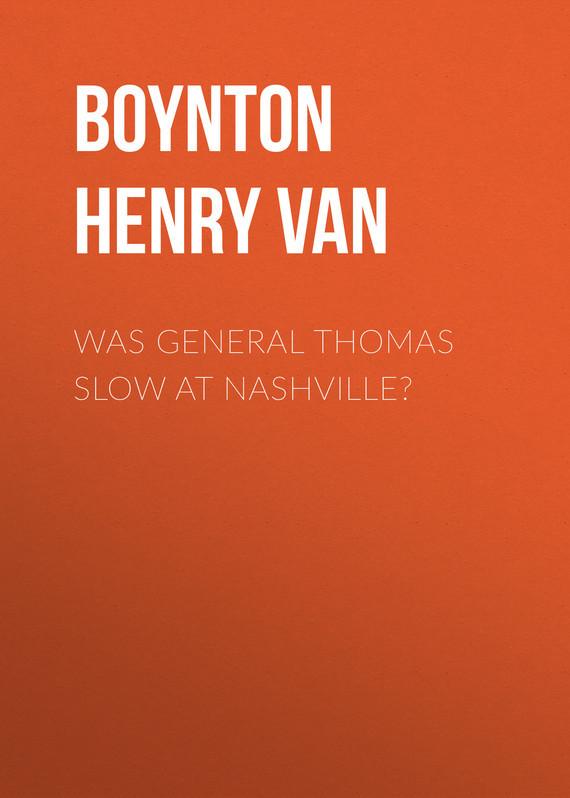 Was General Thomas Slow at Nashville?