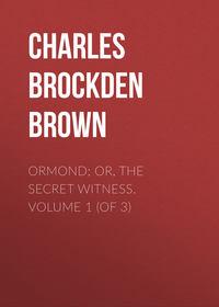 Charles Brockden Brown - Ormond; Or, The Secret Witness. Volume 1 (of 3)