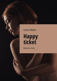 Malin, Leon  - Happy ticket. Russian story