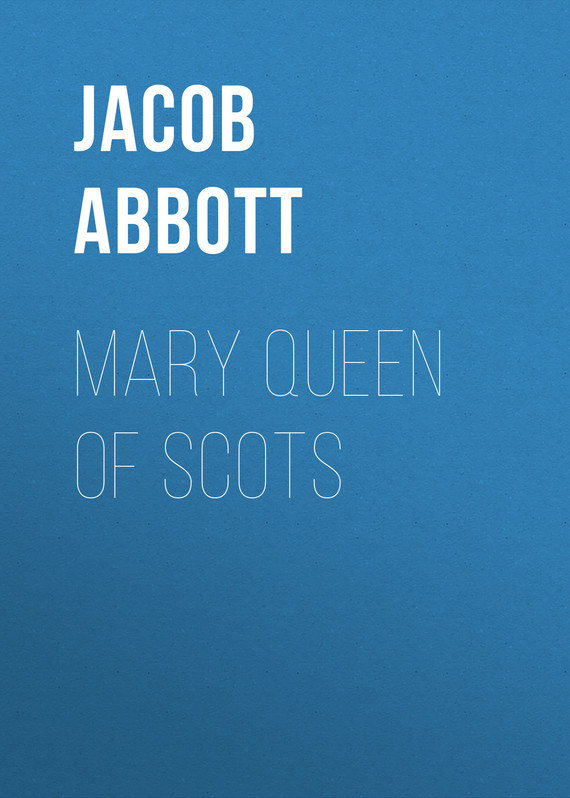 Abbott Jacob. Mary Queen of Scots