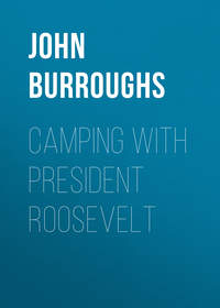 Burroughs, John  - Camping with President Roosevelt
