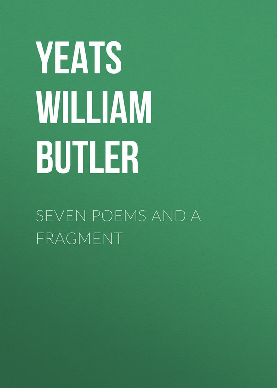 William Butler Yeats Seven Poems and a Fragment william butler yeats the collected works in verse and prose of william butler yeats volume 6 of 8 ideas of good and evil