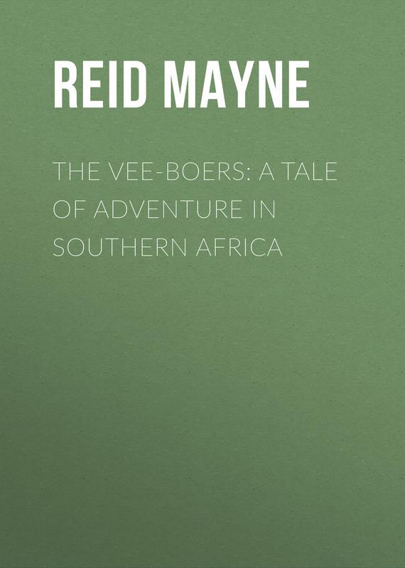 цена на Майн Рид The Vee-Boers: A Tale of Adventure in Southern Africa