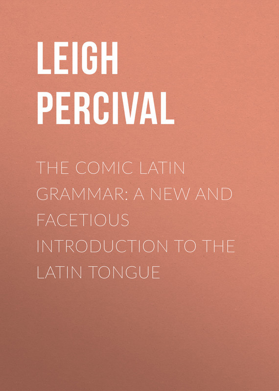 Leigh Percival The Comic Latin Grammar: A new and facetious introduction to the Latin tongue 2pcs tongue