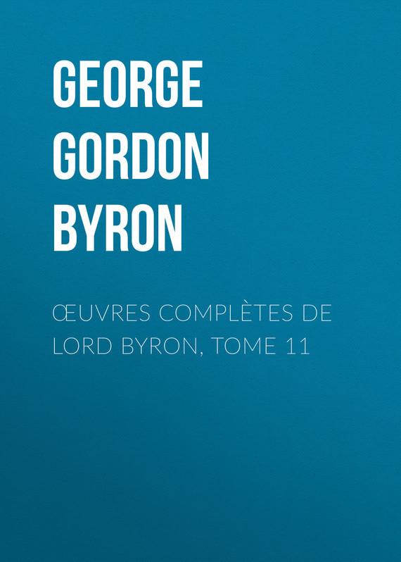 Джордж Гордон Байрон Œuvres complètes de lord Byron, Tome 11 джордж гордон байрон избранные произведения в 2 томах комплект