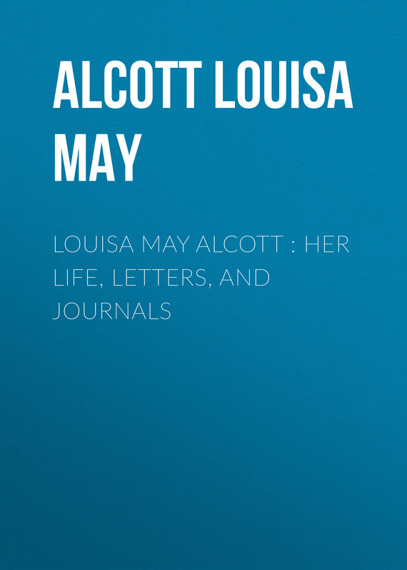 Луиза Мэй Олкотт Louisa May Alcott : Her Life, Letters, and Journals louisa