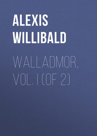 Willibald, Alexis  - Walladmor, Vol. I (of 2)