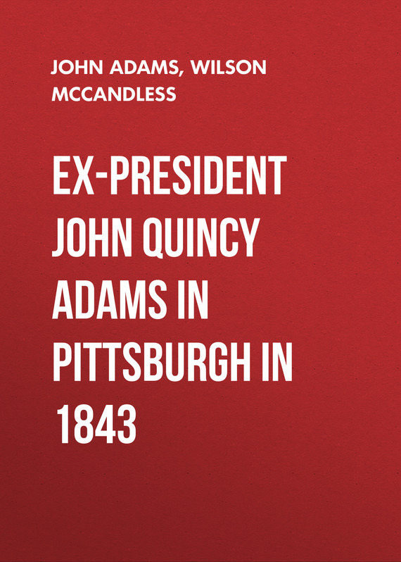 Ex-President John Quincy Adams in Pittsburgh in 1843