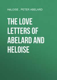 Abelard, Peter  - The love letters of Abelard and Heloise