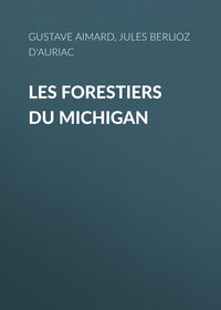 d'Auriac, Jules Berlioz  - Les Forestiers du Michigan